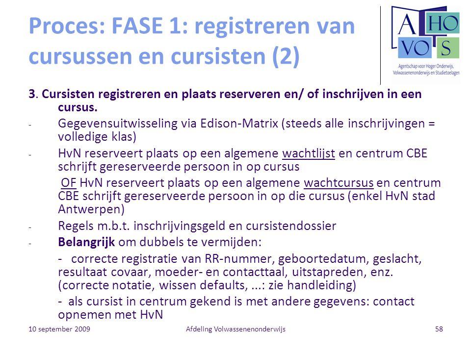 10 september 2009Afdeling Volwassenenonderwijs58 Proces: FASE 1: registreren van cursussen en cursisten (2) 3. Cursisten registreren en plaats reserve
