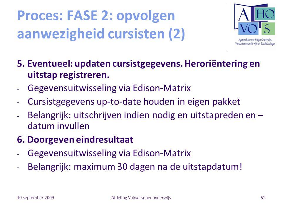 10 september 2009Afdeling Volwassenenonderwijs61 Proces: FASE 2: opvolgen aanwezigheid cursisten (2) 5. Eventueel: updaten cursistgegevens. Heroriënte