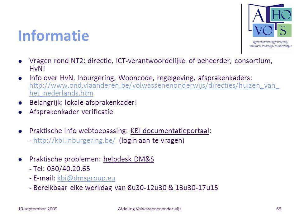 10 september 2009Afdeling Volwassenenonderwijs63 Informatie Vragen rond NT2: directie, ICT-verantwoordelijke of beheerder, consortium, HvN! Info over