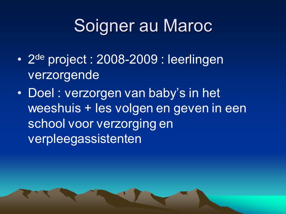 Soigner au Maroc 2 de project : 2008-2009 : leerlingen verzorgende Doel : verzorgen van baby's in het weeshuis + les volgen en geven in een school voor verzorging en verpleegassistenten