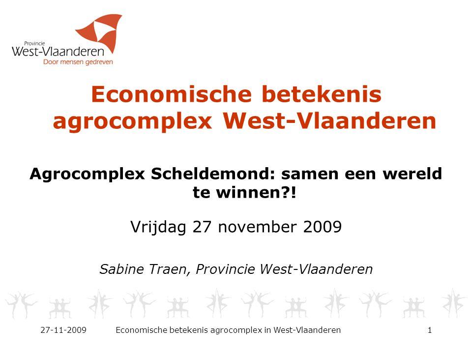 27-11-2009Economische betekenis agrocomplex in West-Vlaanderen1 Economische betekenis agrocomplex West-Vlaanderen Agrocomplex Scheldemond: samen een wereld te winnen .