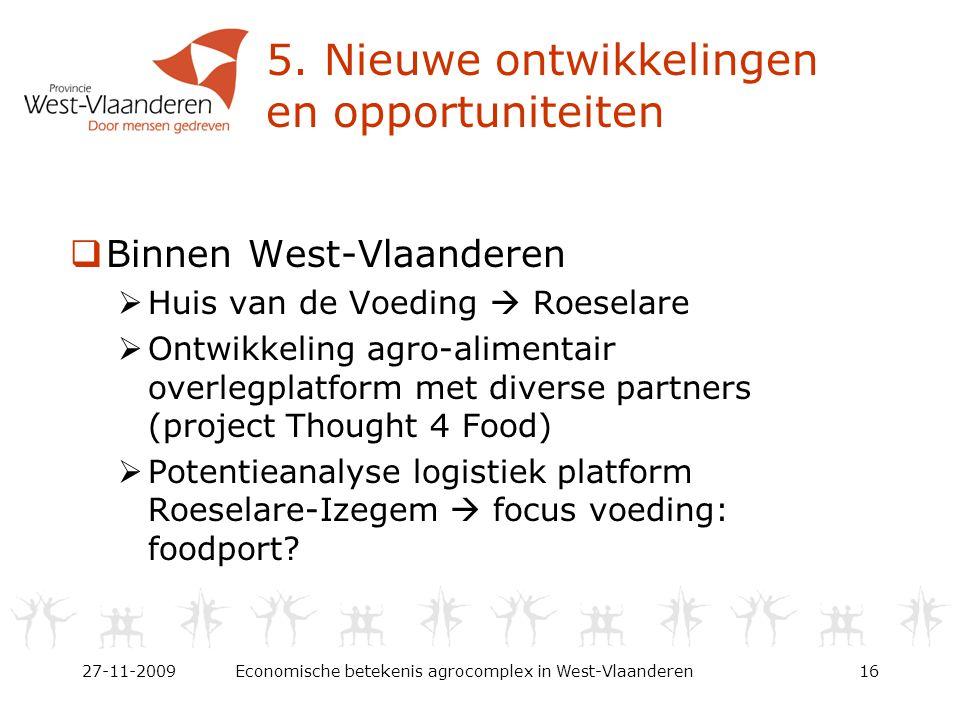 5. Nieuwe ontwikkelingen en opportuniteiten  Binnen West-Vlaanderen  Huis van de Voeding  Roeselare  Ontwikkeling agro-alimentair overlegplatform