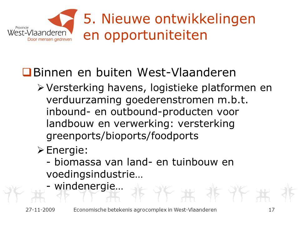 5. Nieuwe ontwikkelingen en opportuniteiten  Binnen en buiten West-Vlaanderen  Versterking havens, logistieke platformen en verduurzaming goederenst
