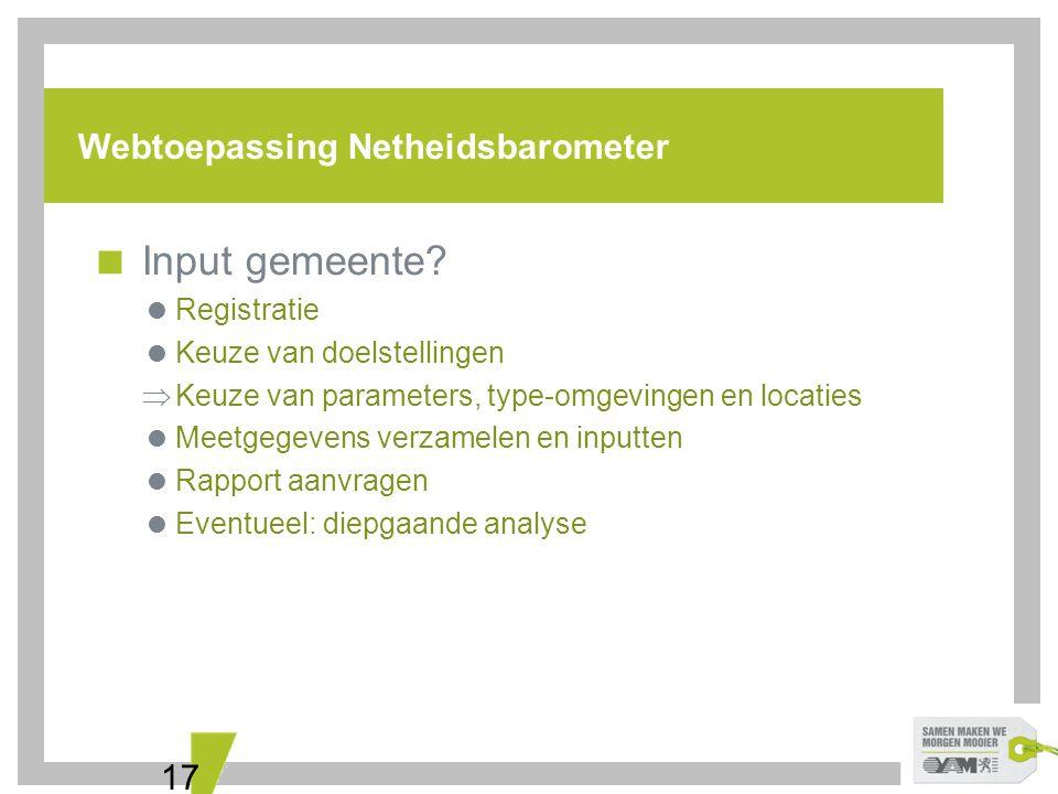 17 Webtoepassing Netheidsbarometer  Input gemeente?  Registratie  Keuze van doelstellingen  Keuze van parameters, type-omgevingen en locaties  Me