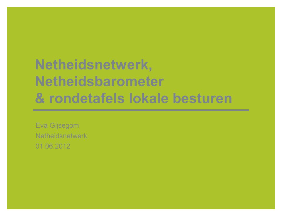 Netheidsnetwerk, Netheidsbarometer & rondetafels lokale besturen Eva Gijsegom Netheidsnetwerk 01.06.2012