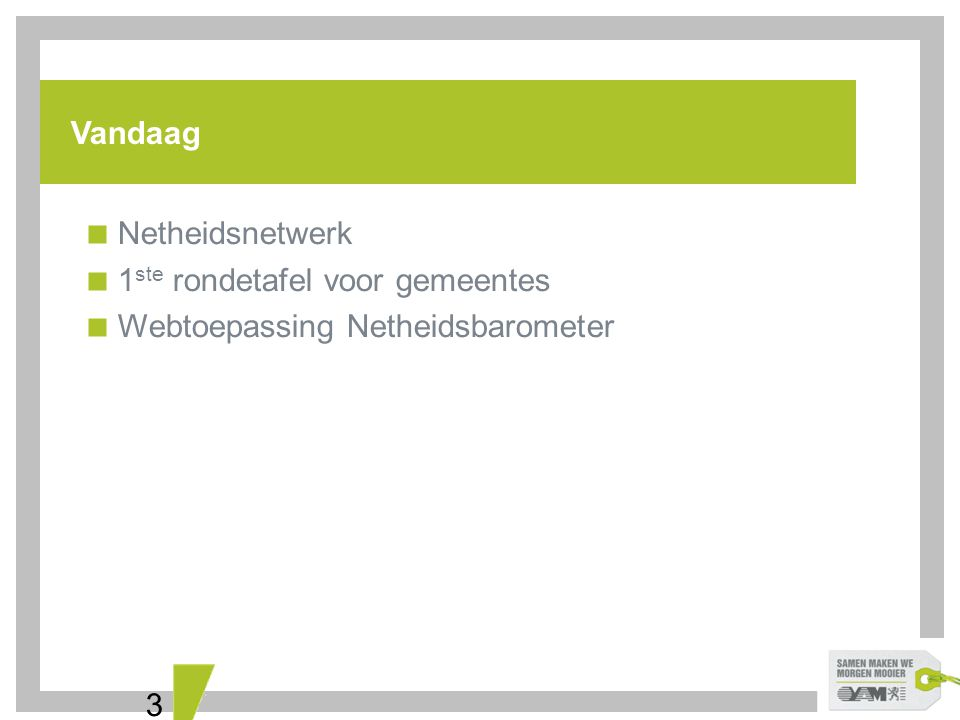 3 Vandaag  Netheidsnetwerk  1 ste rondetafel voor gemeentes  Webtoepassing Netheidsbarometer