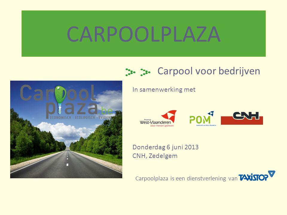 CARPOOLPLAZA Carpool voor bedrijven In samenwerking met Donderdag 6 juni 2013 CNH, Zedelgem Carpoolplaza is een dienstverlening van