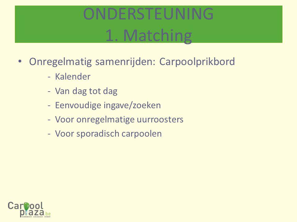 Onregelmatig samenrijden: Carpoolprikbord -Kalender -Van dag tot dag -Eenvoudige ingave/zoeken -Voor onregelmatige uurroosters -Voor sporadisch carpoolen ONDERSTEUNING 1.