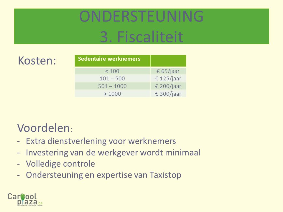 Sedentaire werknemers < 100€ 65/jaar 101 – 500€ 125/jaar 501 – 1000€ 200/jaar > 1000€ 300/jaar Kosten: Voordelen : -Extra dienstverlening voor werknem