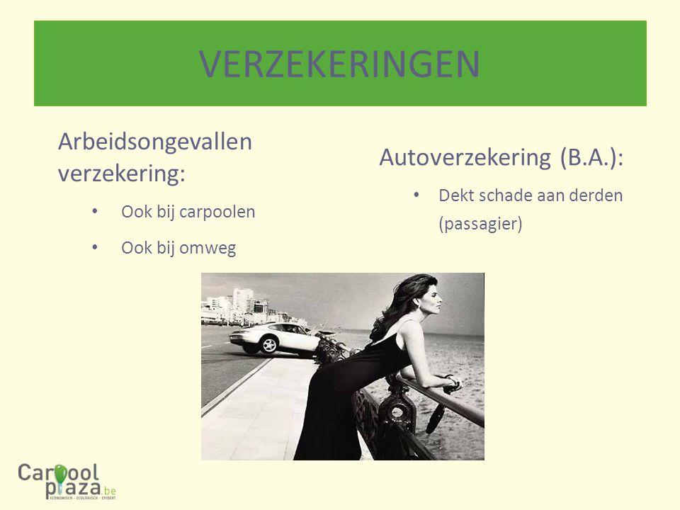 VERZEKERINGEN Arbeidsongevallen verzekering: Ook bij carpoolen Ook bij omweg Autoverzekering (B.A.): Dekt schade aan derden (passagier)