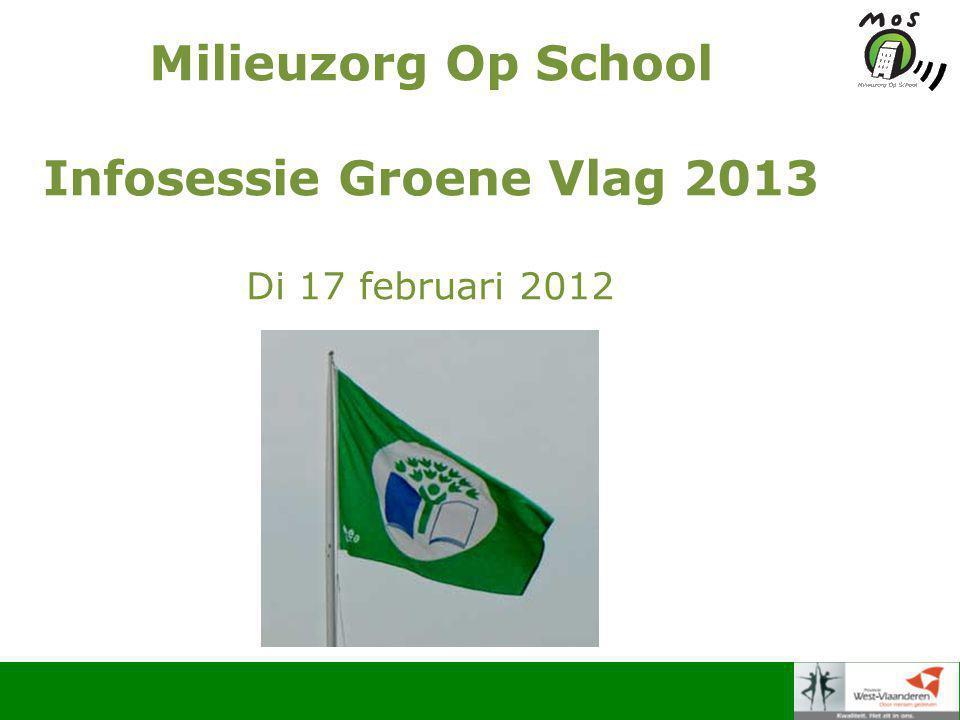 Milieuzorg Op School Infosessie Groene Vlag 2013 Di 17 februari 2012