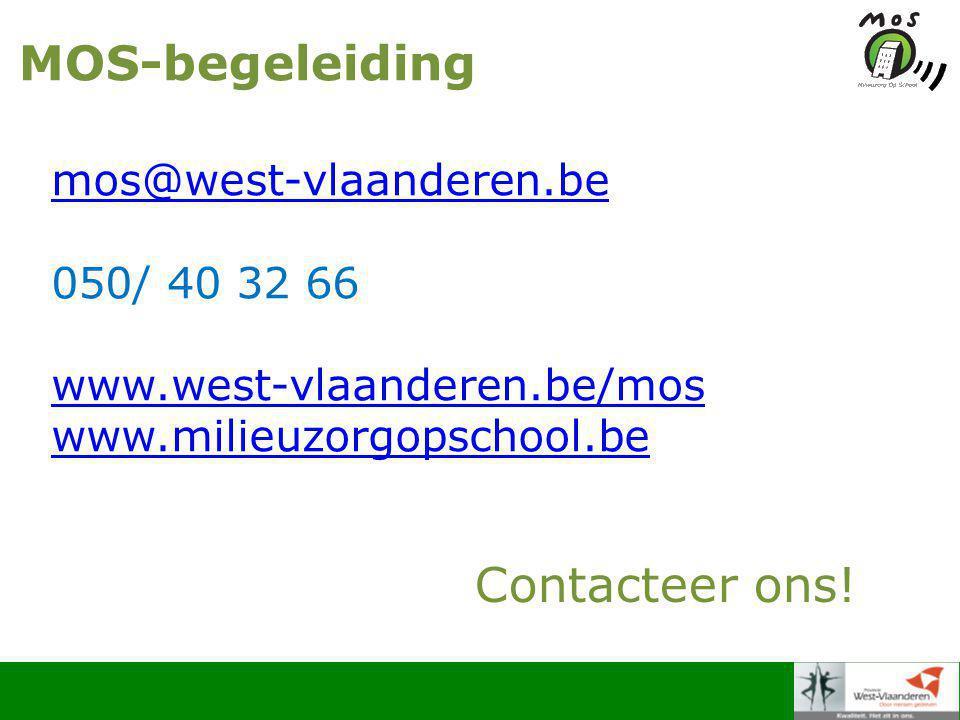 MOS-begeleiding mos@west-vlaanderen.be 050/ 40 32 66 www.west-vlaanderen.be/mos www.milieuzorgopschool.be Contacteer ons!