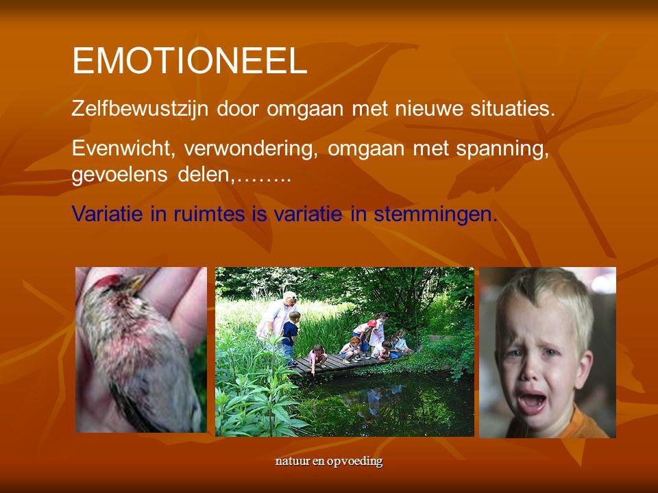 natuur en opvoeding EMOTIONEEL Zelfbewustzijn door omgaan met nieuwe situaties.
