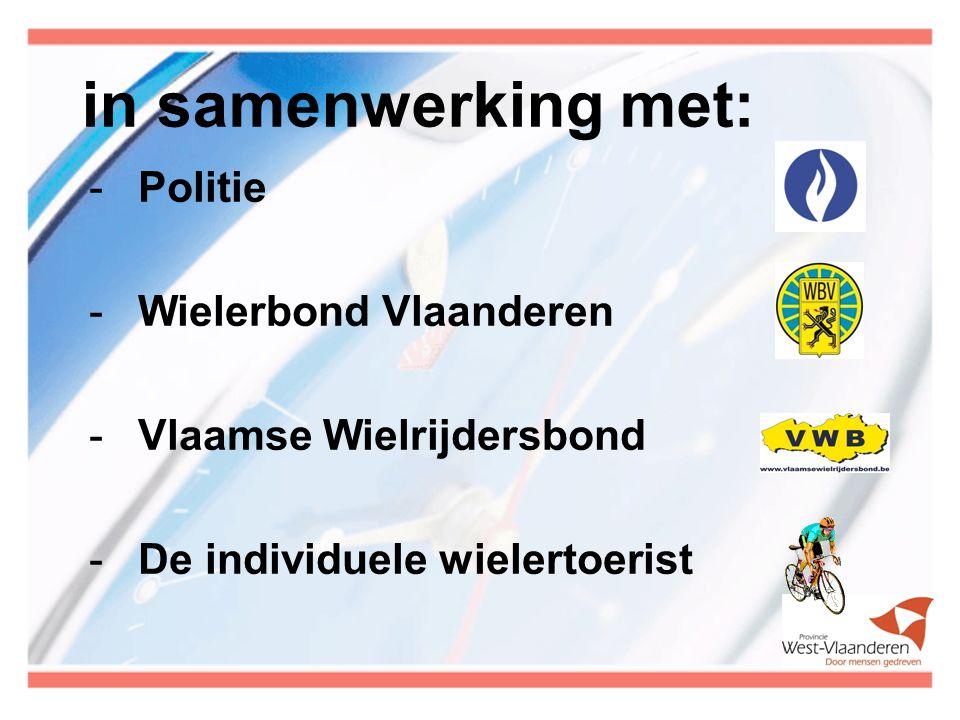 in samenwerking met: - Politie - Wielerbond Vlaanderen - Vlaamse Wielrijdersbond - De individuele wielertoerist