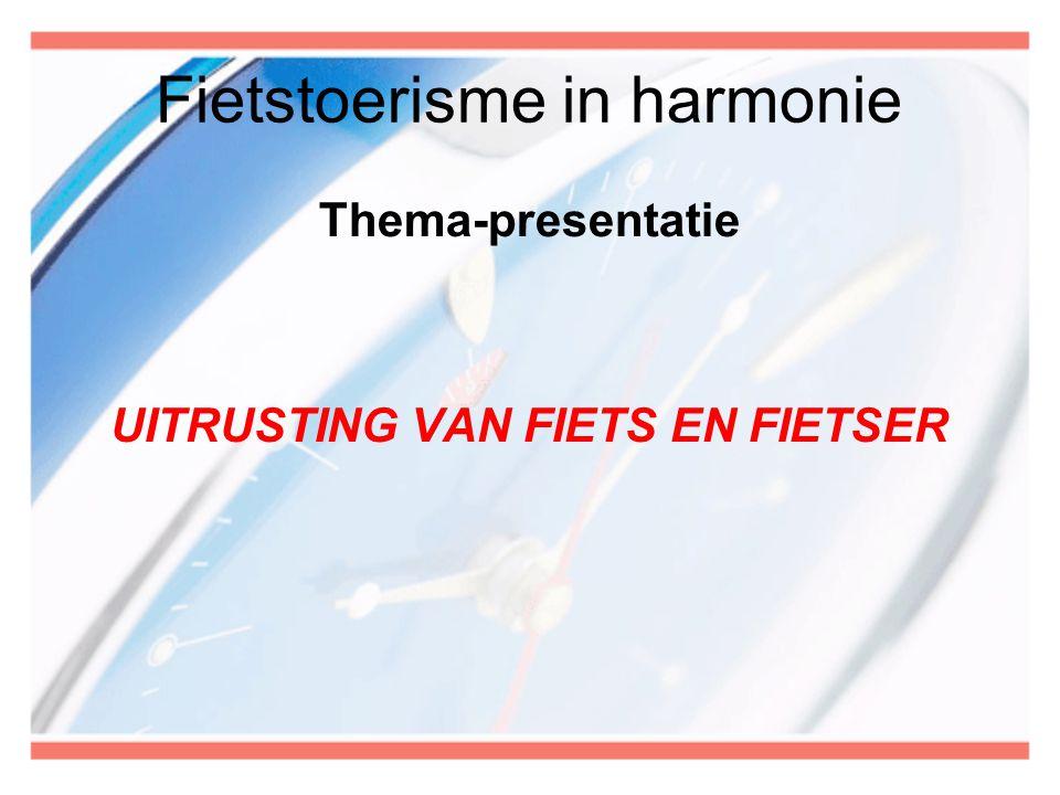 Fietstoerisme in harmonie Thema-presentatie UITRUSTING VAN FIETS EN FIETSER