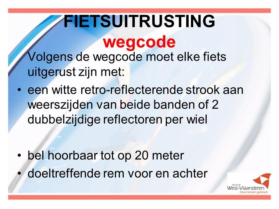 FIETSUITRUSTING wegcode Volgens de wegcode moet elke fiets uitgerust zijn met: een witte retro-reflecterende strook aan weerszijden van beide banden of 2 dubbelzijdige reflectoren per wiel bel hoorbaar tot op 20 meter doeltreffende rem voor en achter