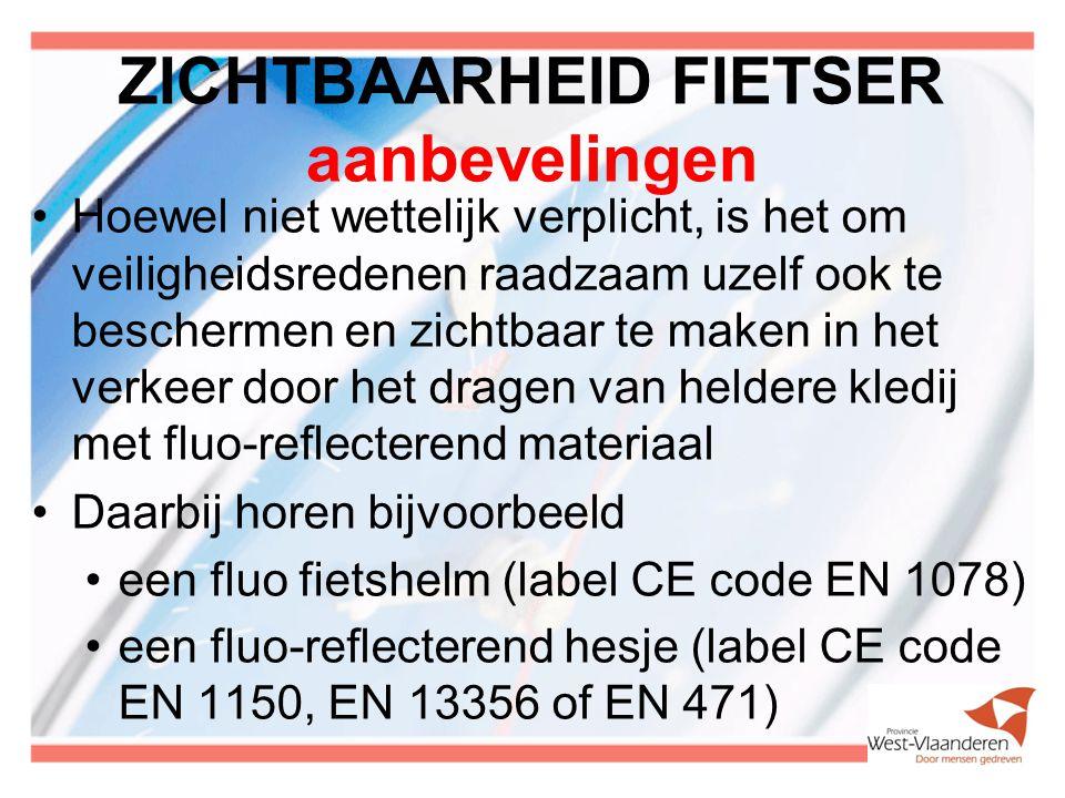 ZICHTBAARHEID FIETSER aanbevelingen Hoewel niet wettelijk verplicht, is het om veiligheidsredenen raadzaam uzelf ook te beschermen en zichtbaar te maken in het verkeer door het dragen van heldere kledij met fluo-reflecterend materiaal Daarbij horen bijvoorbeeld een fluo fietshelm (label CE code EN 1078) een fluo-reflecterend hesje (label CE code EN 1150, EN 13356 of EN 471)