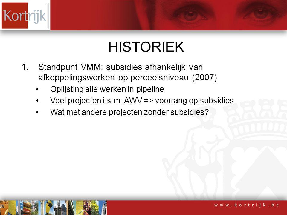 HISTORIEK 1.Standpunt VMM: subsidies afhankelijk van afkoppelingswerken op perceelsniveau (2007) 2.Beleidsbeslissing stad Kortrijk: alle projecten op dezelfde manier behandelen (overal afkoppelen) Meer dan 600 percelen af te koppelen 5 projecten direct op te starten 1ste projecten als proefproject