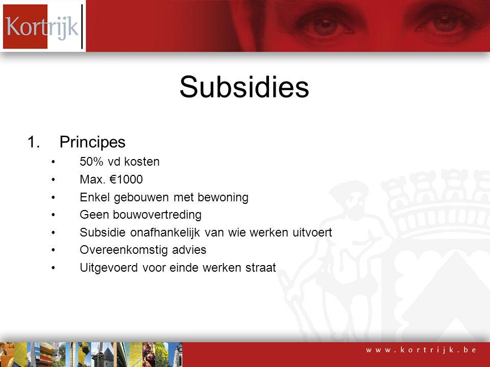 Subsidies 1.Principes 50% vd kosten Max. €1000 Enkel gebouwen met bewoning Geen bouwovertreding Subsidie onafhankelijk van wie werken uitvoert Overeen
