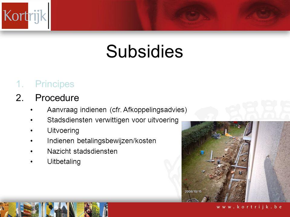 1.Principes 2.Procedure Aanvraag indienen (cfr. Afkoppelingsadvies) Stadsdiensten verwittigen voor uitvoering Uitvoering Indienen betalingsbewijzen/ko