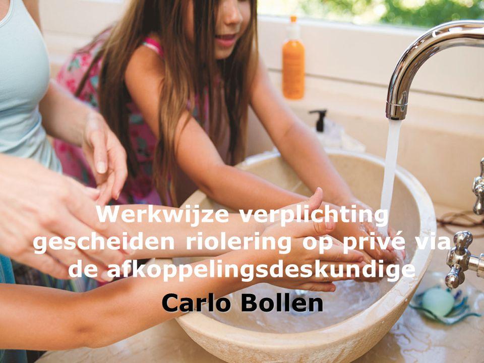 Carlo Bollen Werkwijze verplichting gescheiden riolering op privé via de afkoppelingsdeskundige