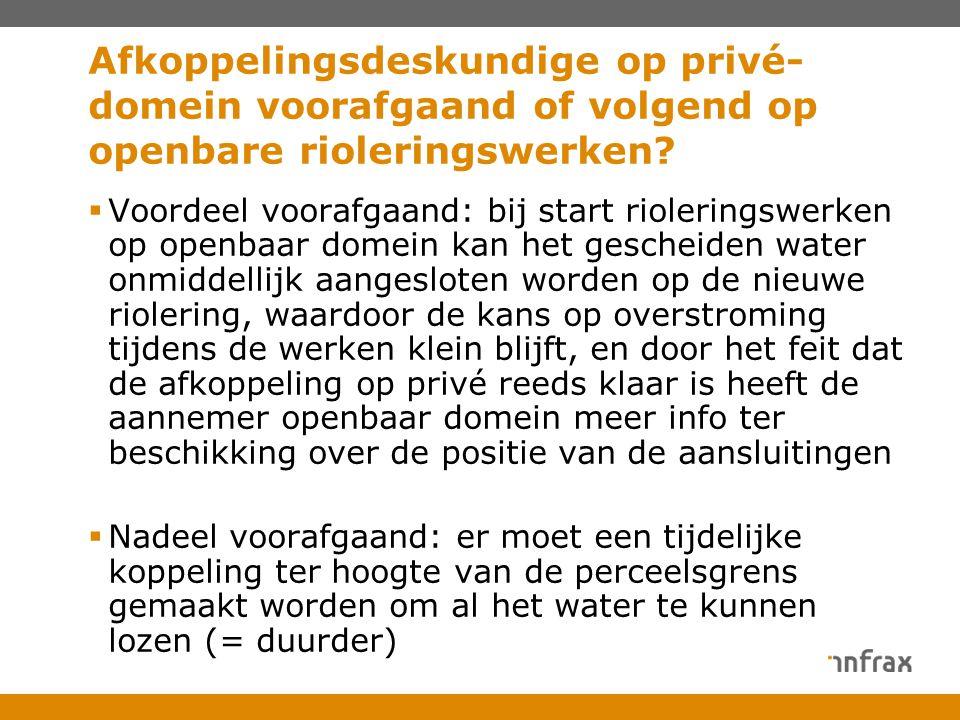 Afkoppelingsdeskundige op privé- domein voorafgaand of volgend op openbare rioleringswerken?  Voordeel voorafgaand: bij start rioleringswerken op ope