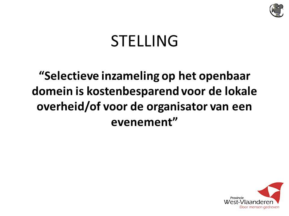 STELLING Selectieve inzameling op het openbaar domein is kostenbesparend voor de lokale overheid/of voor de organisator van een evenement