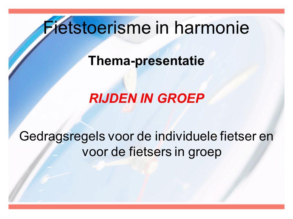 Fietstoerisme in harmonie Thema-presentatie RIJDEN IN GROEP Gedragsregels voor de individuele fietser en voor de fietsers in groep