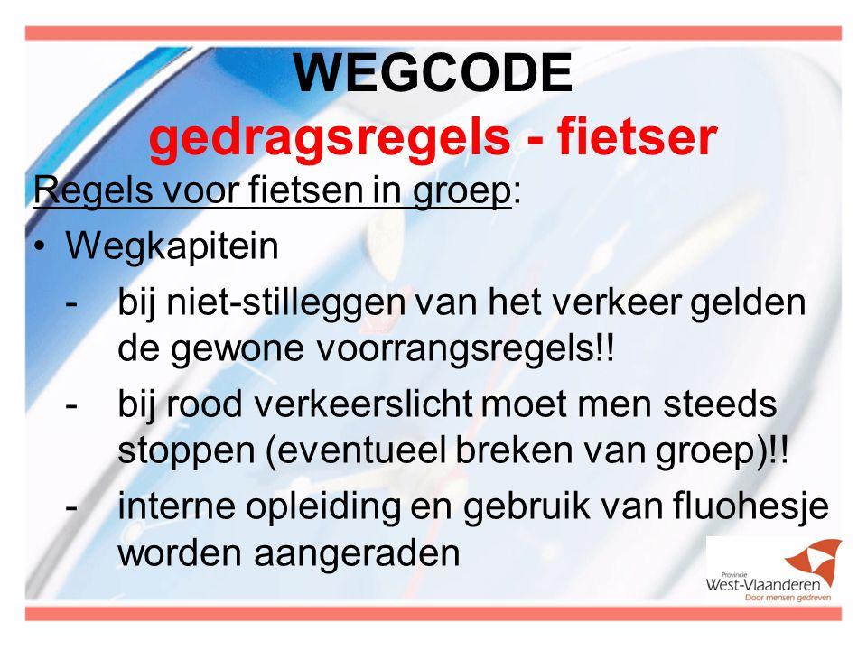 WEGCODE gedragsregels - fietser Regels voor fietsen in groep: Wegkapitein -bij niet-stilleggen van het verkeer gelden de gewone voorrangsregels!.