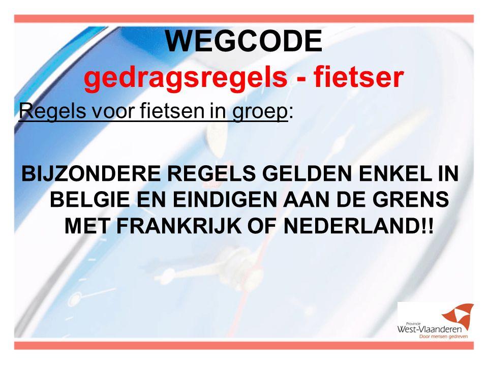 WEGCODE gedragsregels - fietser Regels voor fietsen in groep: BIJZONDERE REGELS GELDEN ENKEL IN BELGIE EN EINDIGEN AAN DE GRENS MET FRANKRIJK OF NEDERLAND!!