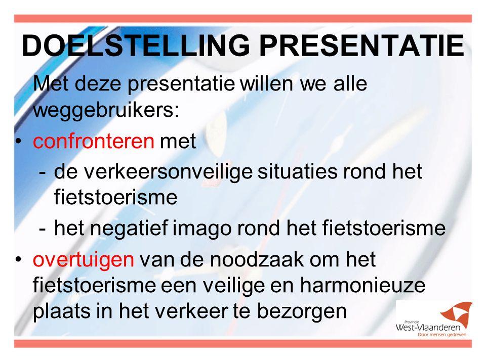 DOELSTELLING PRESENTATIE Met deze presentatie willen we alle weggebruikers: confronteren met -de verkeersonveilige situaties rond het fietstoerisme -h