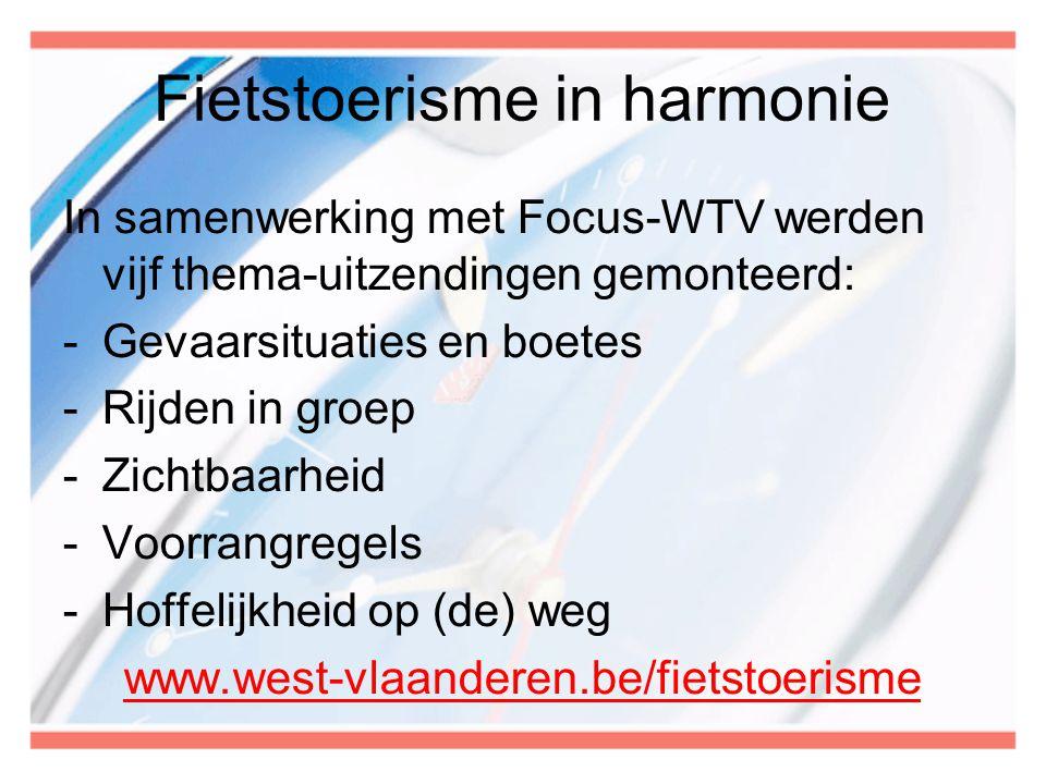 Fietstoerisme in harmonie In samenwerking met Focus-WTV werden vijf thema-uitzendingen gemonteerd: -Gevaarsituaties en boetes -Rijden in groep -Zichtb
