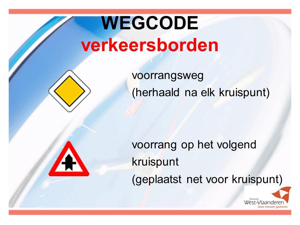 WEGCODE verkeersborden voorrangsweg (herhaald na elk kruispunt) voorrang op het volgend kruispunt (geplaatst net voor kruispunt)