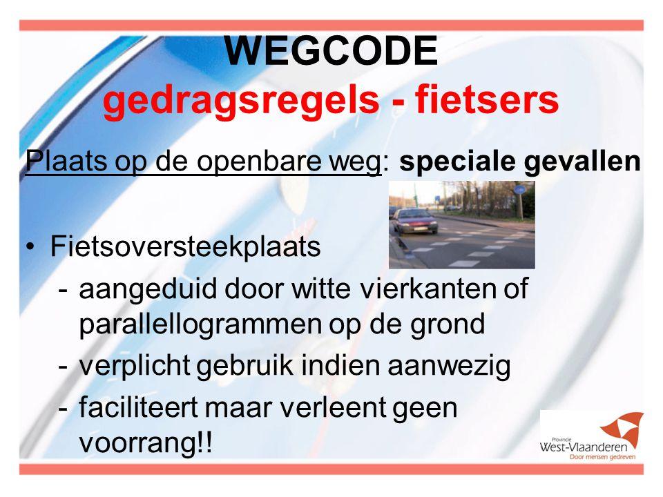 WEGCODE gedragsregels - fietsers Plaats op de openbare weg: speciale gevallen Fietsoversteekplaats -aangeduid door witte vierkanten of parallellogramm