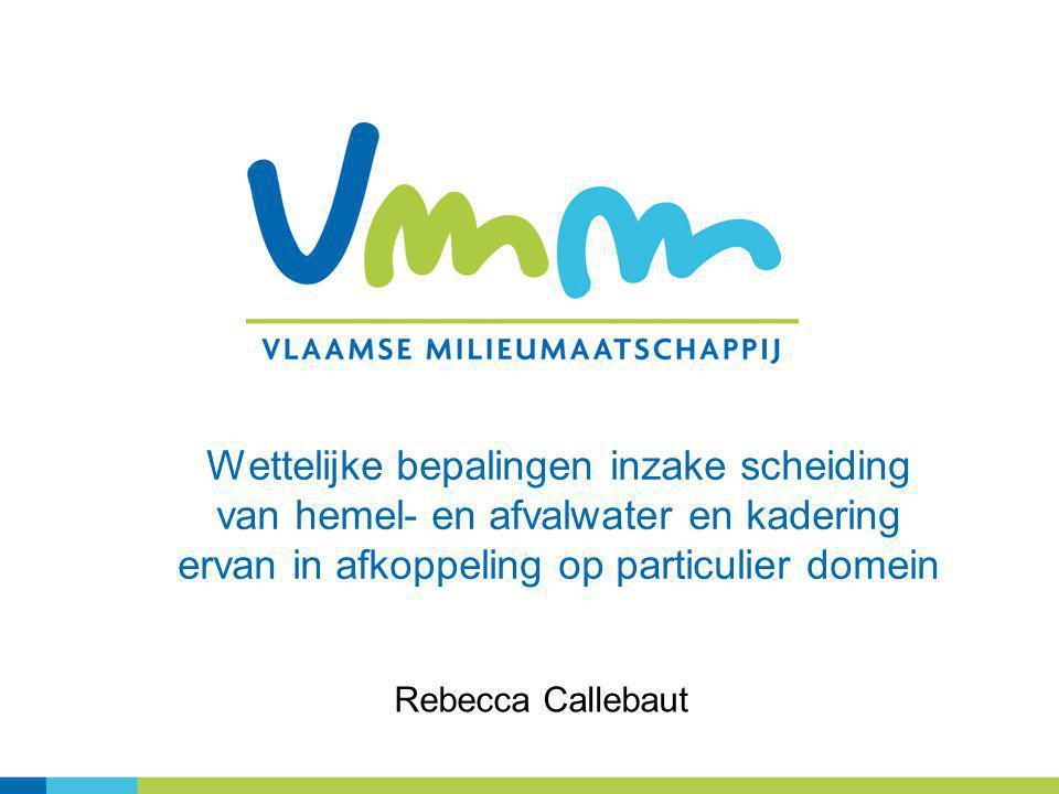 Wettelijke bepalingen inzake scheiding van hemel- en afvalwater en kadering ervan in afkoppeling op particulier domein Rebecca Callebaut