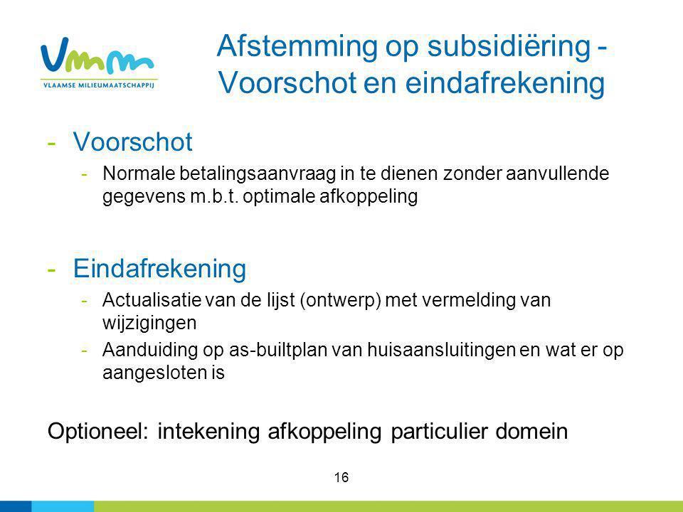 16 Afstemming op subsidiëring - Voorschot en eindafrekening -Voorschot -Normale betalingsaanvraag in te dienen zonder aanvullende gegevens m.b.t. opti