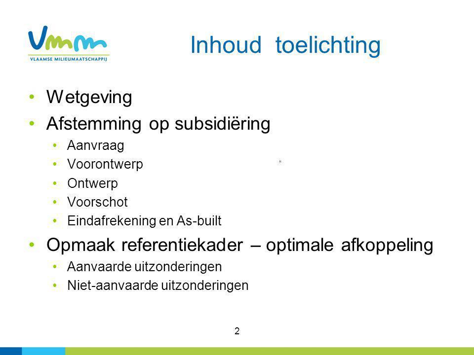 3 Wetgeving Nieuw artikel 2.3.6.4 in Vlarem De sanering van het collectief te optimaliseren buitengebied gebeurt door middel van een gescheiden stelsel en binnen de timing zoals in het uitvoeringsplan is bepaald.