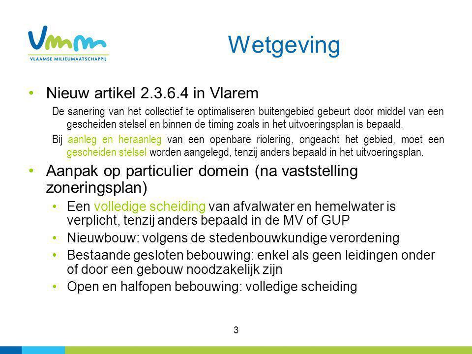 3 Wetgeving Nieuw artikel 2.3.6.4 in Vlarem De sanering van het collectief te optimaliseren buitengebied gebeurt door middel van een gescheiden stelse