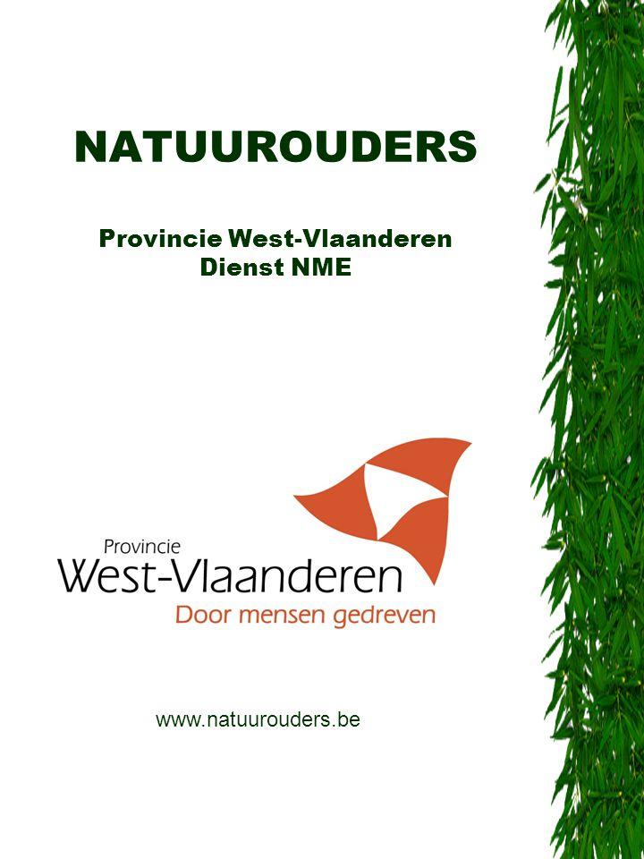 NATUUROUDERS Provincie West-Vlaanderen Dienst NME www.natuurouders.be