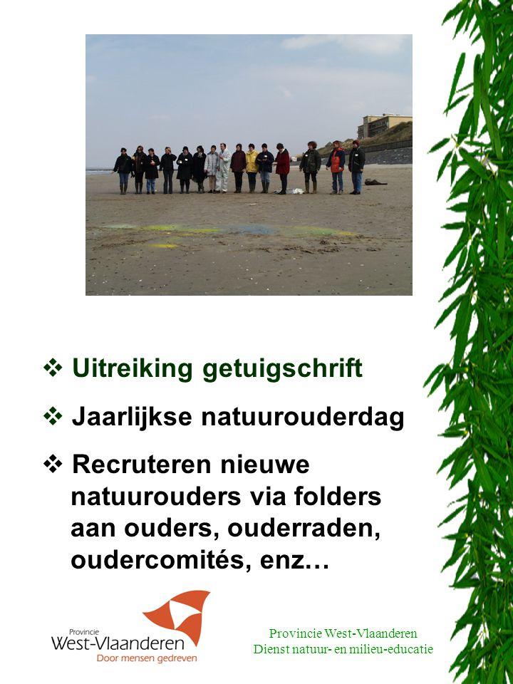 Provincie West-Vlaanderen Dienst natuur- en milieu-educatie  Uitreiking getuigschrift  Jaarlijkse natuurouderdag  Recruteren nieuwe natuurouders via folders aan ouders, ouderraden, oudercomités, enz…