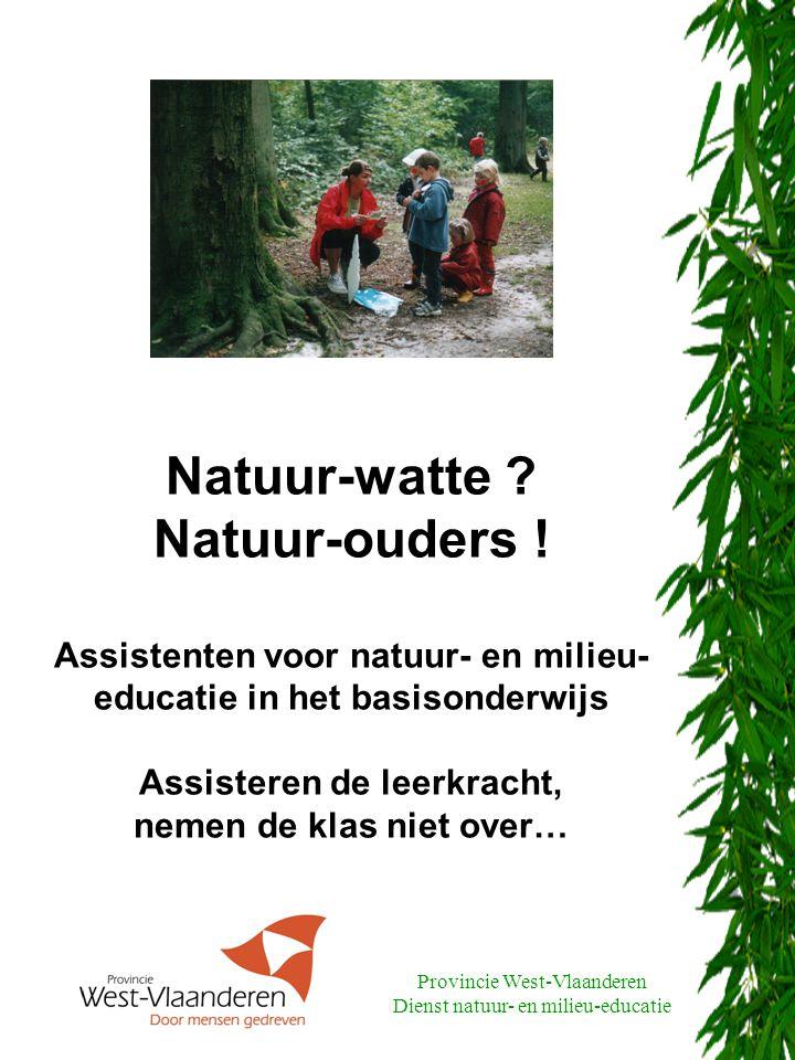 Provincie West-Vlaanderen Dienst natuur- en milieu-educatie Wie kan natuur(groot)ouder worden .