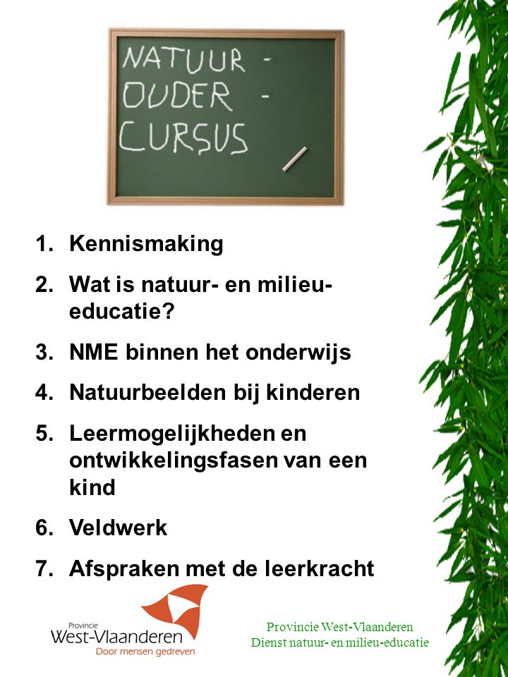 Provincie West-Vlaanderen Dienst natuur- en milieu-educatie Tijdens de schooluren Minimum 10 deelnemers In en in de buurt van de school Een natuurouderdocent verzorgt de lessen Met veldwerkmaterialen