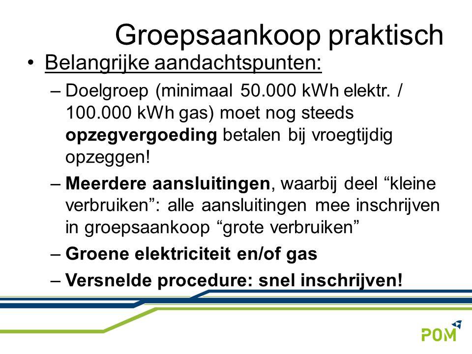 Belangrijke aandachtspunten: –Doelgroep (minimaal 50.000 kWh elektr. / 100.000 kWh gas) moet nog steeds opzegvergoeding betalen bij vroegtijdig opzegg