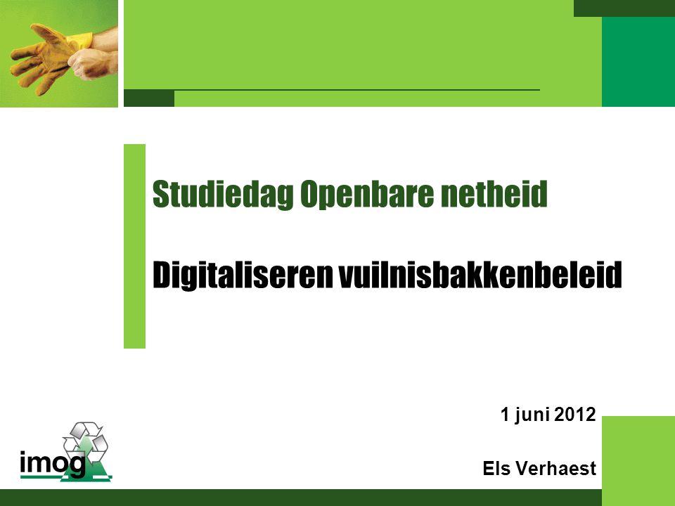 1 juni 2012 Els Verhaest Studiedag Openbare netheid Digitaliseren vuilnisbakkenbeleid
