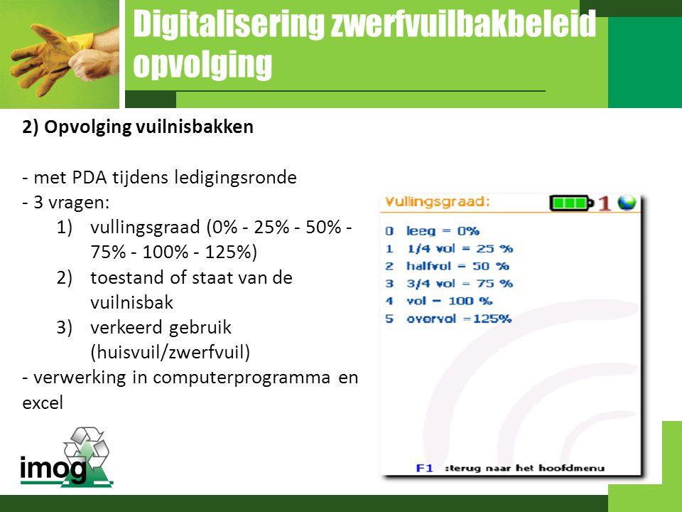 Digitalisering zwerfvuilbakbeleid opvolging 2) Opvolging vuilnisbakken - met PDA tijdens ledigingsronde - 3 vragen: 1)vullingsgraad (0% - 25% - 50% -