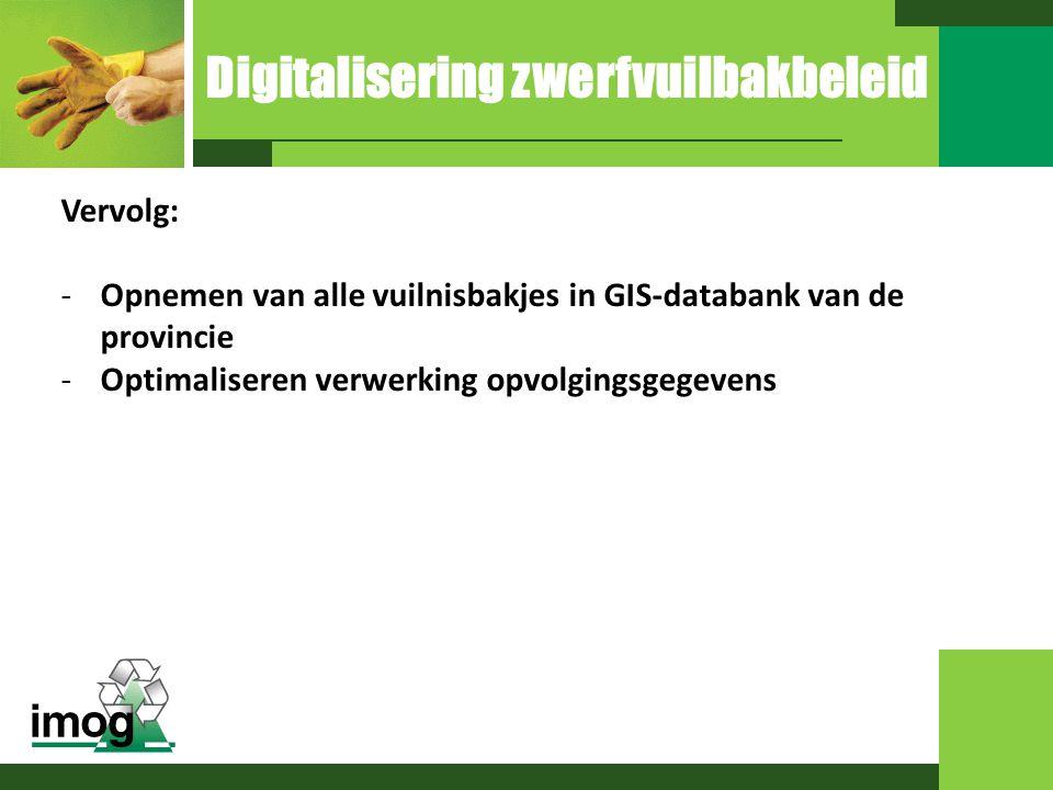 Vervolg: -Opnemen van alle vuilnisbakjes in GIS-databank van de provincie -Optimaliseren verwerking opvolgingsgegevens Digitalisering zwerfvuilbakbele