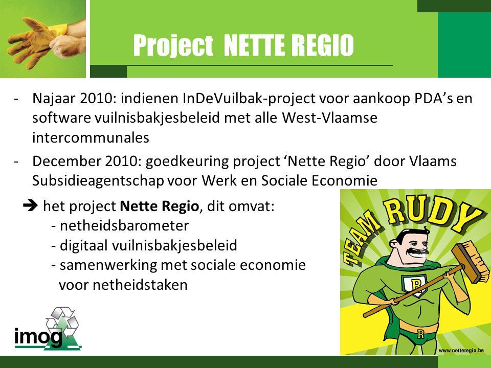 Project NETTE REGIO  het project Nette Regio, dit omvat: - netheidsbarometer - digitaal vuilnisbakjesbeleid - samenwerking met sociale economie voor