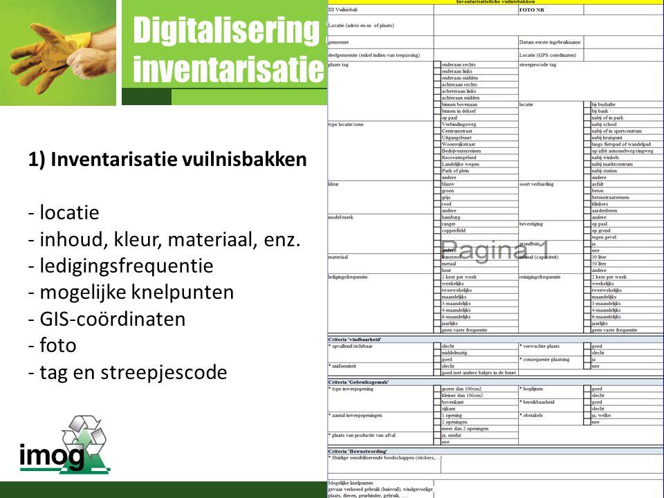 Digitalisering zwerfvuilbakbeleid inventarisatie 1) Inventarisatie vuilnisbakken - locatie - inhoud, kleur, materiaal, enz. - ledigingsfrequentie - mo