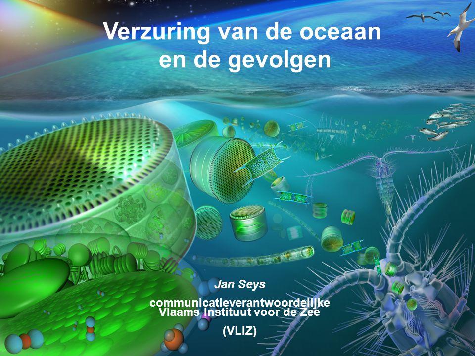 VormingPlus Oostende 29 april 08 Verzuring van de oceaan en de gevolgen Jan Seys communicatieverantwoordelijke Vlaams Instituut voor de Zee (VLIZ)