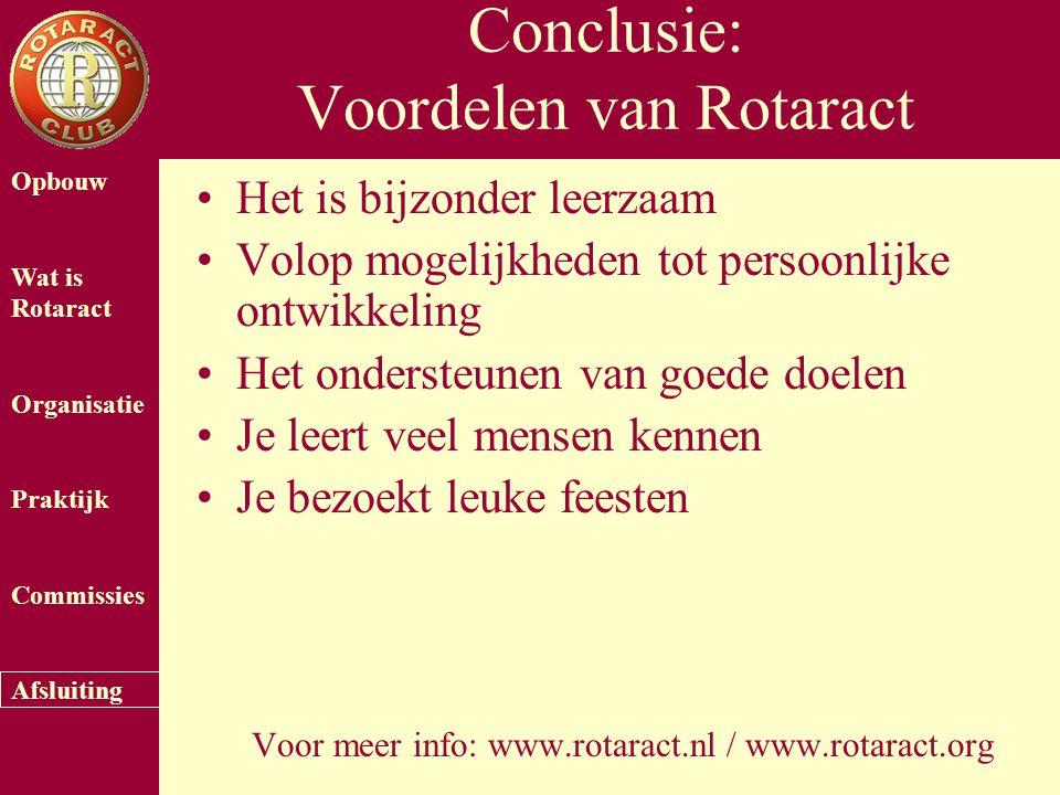 Opbouw Wat is Rotaract Organisatie Praktijk Commissies Afsluiting Conclusie: Voordelen van Rotaract Het is bijzonder leerzaam Volop mogelijkheden tot persoonlijke ontwikkeling Het ondersteunen van goede doelen Je leert veel mensen kennen Je bezoekt leuke feesten Voor meer info: www.rotaract.nl / www.rotaract.org